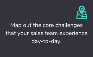 Map out the core challenges that your sales team experience day-to-day